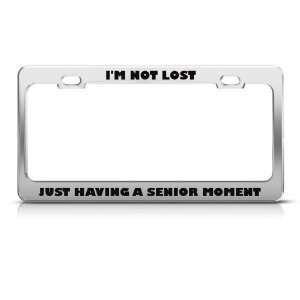 Not Lost Just Having Senior Moment Humor Funny Metal license plate