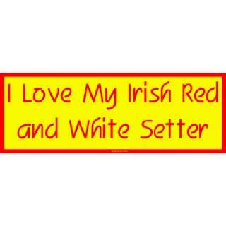 I Love My Irish Red and White Setter Large Bumper Sticker