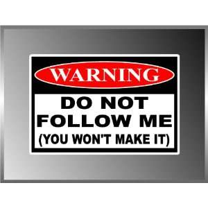 Warning Sign Dont Follow Me Funny Warning Sign Decal Bumper Sticker 4