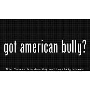 (2x) Got American Bully   Decal   Die Cut   Vinyl