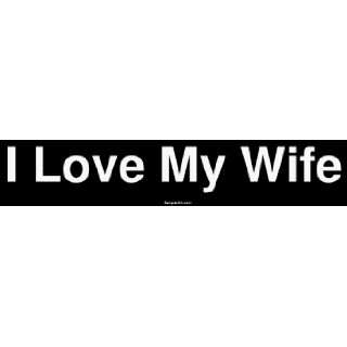 I Love My Wife Large Bumper Sticker Automotive